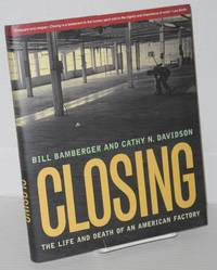Closing; the life and death of an American Factory