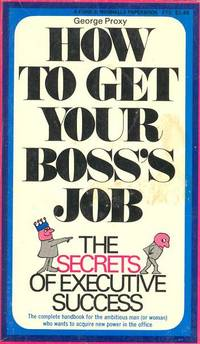 How to Get Your Boss's Job: The Secrets of Executive Success