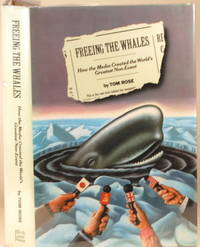FREEING THE WHALES How the Media Created the World's Greatest Non-Event