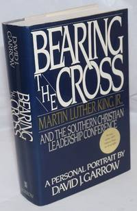 image of Bearing the cross; Martin Luther King, Jr., and the Southern Christian Leadership Conference