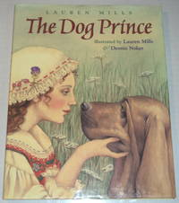 THE DOG PRINCE: An original fairy tale by Lauren Mills. Illustrated by Lauren Mills and Dennis Nolan.