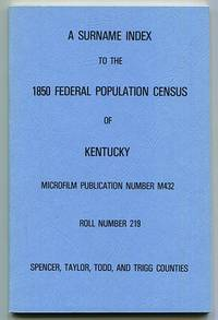 A Surname Index to the 1850 Federal Population Census of Kentucky. Microfilm Publication Number M432. Roll Number 219. Spencer, Taylor, Todd, and Trigg Counties.