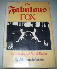 The Fabulous Fox: An Anthology of Fact and Fiction by Johanna Johnston - Hardcover - 1979 - from Easy Chair Books (SKU: 139205)