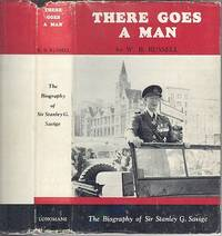 There Goes A Man - The Biography of Sir Stanley G. Savige.