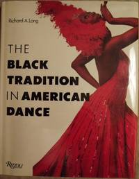 THE BLACK TRADITION IN AMERICAN DANCE by  Richard A LONG - Hardcover - 1989 - from Antic Hay Books and Biblio.com