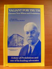 Valiant for Truth: Clarence True Wilson and Prohibition