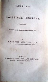 Lectures on Political Economy, delivered in Trinity and Michaelmas Terms, 1833. by Mountifort LONGFIELD - Longfield's remarkable lectures – a 'neglected - 1834 - from Hamish Riley-Smith Rare Books (SKU: biblio22)