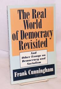 The real world of democracy revisited, and other essays on democracy and socialism