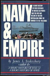 image of NAVY & EMPIRE: A SHORT HISTORY OF FOUR CENTURIES OF BRITISH SEA POWER AND THE RISE AND DECLINE OF BRITISH IMPERIALISM FROM THE ARMADA TO THE FALKLANDS.
