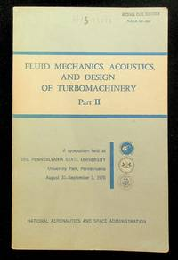 Fluid Mechanics, Acoustics, and Design of Turbomachinery. Part II. A symposium held at the Pennsylvania State University, University Park, Pennsylvania, August 31 to September 3, 1970, and sponsored by the National Aeronautics and Space Administration, the Pennsylvania State University, and the U.S. Navy