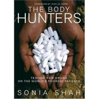 THE BODY HUNTERS  Testing New Drugs on the World's Poorest Patients