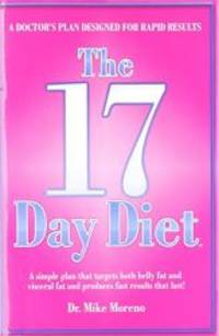 The 17 Day Diet: A Doctor's Plan Designed for Rapid Results by Mike Moreno - 2010-07-09 - from Books Express (SKU: 0615419178n)