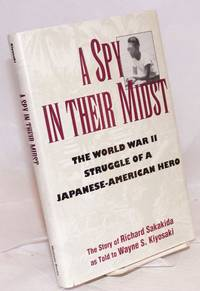 A spy in their midst; the World War II struggle of a Japanese-American hero, as told to Wayne Kiyosaki