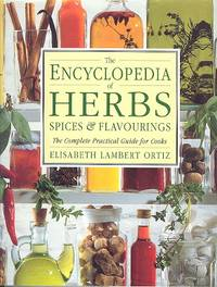 The Encyclopedia of Herbs, Spices and Flavourings - The Complete Practical Guide for Cooks. by  Elisabeth Lambert Ortiz - Hardcover - Bca Edition - 1992 - from Dereks Transport Books and Biblio.co.uk