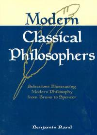 Modern Classical Philosophers: Selections Illustrating Modern Philosophy from Bruno to Spencer