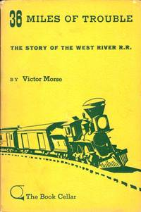 36 Miles of Trouble: The Story of the West River R.R.