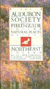 The Audubon Society Field Guide to the Natural Places of the Northeast: Inland