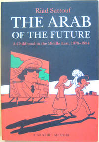 The Arab of the Future: A Childhood in the Middle East, 1978-1984 by  Riad Sattouf - Paperback - First Edition - from West of Eden Books (SKU: 10628)