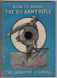 How to Shoot the U.S. Army Rifle: A Graphic Handbook on Correct Shooting.