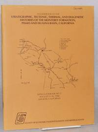 [A guidebook to the] stratigraphic, tectonic, thermal, and diagenetic histories of the Monterey formation Pismo and Huasna basin, California