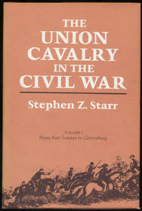 The Union Cavalry in the Civil War: Volume I, From Fort Sumter to Gettysburg 1861-1863