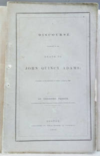 A Discourse Occasioned by the Death of John Quincy Adams,  Delivered At  the Melodeon in Boston, March 5, 1848