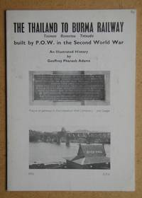 The Thailand to Burma Railway, Taimen Rensetsu Tetsudo, Built By P.O.W. In the Second World War. An Illustrated History.