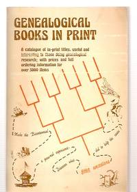 GENEALOGICAL BOOKS IN PRINT: A CATALOGUE OF IN-PRINT TITLES, USEFUL AND  INTERESTING TO THOSE...