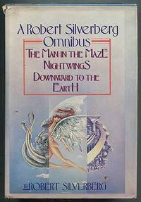 A Robert Silverberg Omnibus: The Man in the Maze, Nightwings, Downward to the Earth
