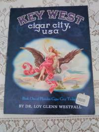Key West Cigar City, USA by Dr. Loy Glenn Westfall - Paperback - Signed First Edition - 1997 - from booksnvintage (SKU: Biblio742)