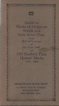 Guide to Marks of Origin on British and Irish Silver Plate from Mid 16th Century to the Year 1968 and Old Sheffield Plate Maker\'s Marks 1743-1860