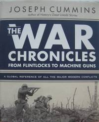 The War Chronicles : from flintlocks to machine guns. A global reference of all the major modern...