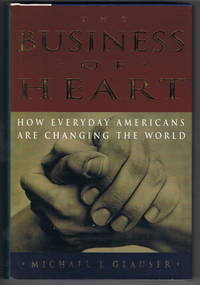 THE BUSINESS OF HEART: HOW EVERYDAY AMERICANS ARE CHANGING THE WORLD