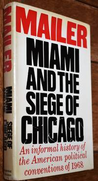 image of MIAMI AND THE SIEGE OF CHICAGO An Informal History Of The American Political Conventions Of 1968