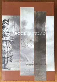 Recollecting: Lives of Aboriginal Women of the Canadian Northwest and Borderlands (The West...
