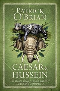 Caesar & Hussein: Two Classic Novels from the Author of MASTER AND COMMANDER