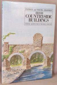 image of Irish Countryside Buildings: Everyday Architecture in the Rural Landscape; A Companion Volume to Buildings of Irish Towns.