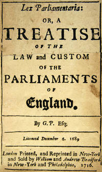 LEX PARLIAMENTARIA: OR A TREATISE OF THE LAW AND CUSTOM OF THE PARLIAMENTS OF ENGLAND. By G.P. Esq by [Petyt, George]: