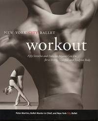 The New York City Ballet Workout : Fifty Stretches and Exercises Anyone Can Do for a Strong,...