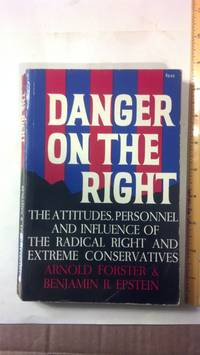 Danger on the Right: The Attitudes, Personnel and Influence of The Radical Right and Extreme Conservatives