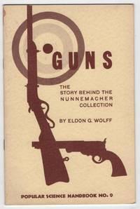 Guns: The Story Behind The Nunnemacher Collection: Popular Science Handbook NO. 9