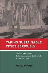 Taking Sustainable Cities Seriously : Economic Development, the Environment, and Quality of Life...