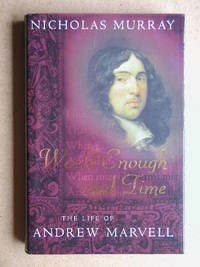 World Enough And Time. The Life of Andrew Marvell