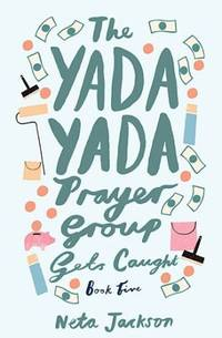 The Yada Yada Prayer Group Gets Caught (Yada Yada Series)