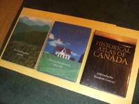 Historical Atlas of Canada, Volume 1 --- From the Beginning to 1800 ---Vol. 2 The Land Transformed, 1800 - 1901 ---vol. 3  Addressing the Twentieth Century, 1891 - 1961  -BOOK I, II, III -THREE VOLS. ( Maps / Cartography / Canadian History)