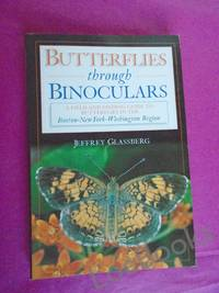 Butterflies Through Binoculars: A Field Guide to Butterflies in the Boston-New York-Washington Region