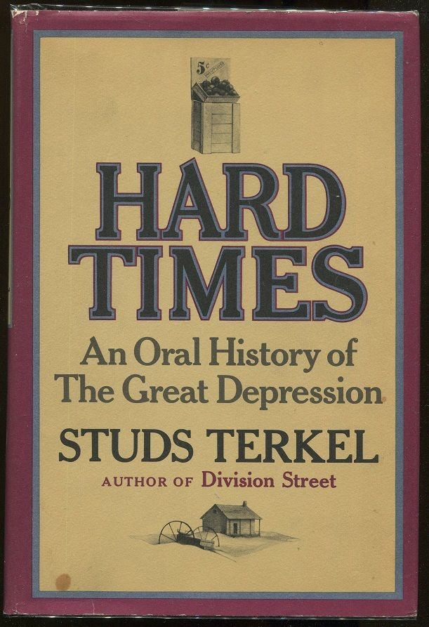 studs terkel hard times essays Home • introduction • biography • galleries: the studs terkel program, division street, hard times, the good war, race, talking to myself, greatest hits • education resources • chicago history museum • search • site map • multimedia interview • studs' 90th birthday • studs' 100th birthday • downloads.