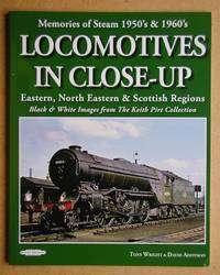 Locomotives In Close-Up: Eastern, North Eastern & Scottish Regions. by  Tony & David Addyman Wright - Paperback - First Edition. - 2017 - from N. G. Lawrie Books. (SKU: 45705)