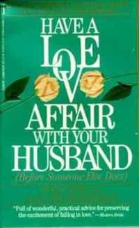 Have a Love Affair With Your Husband (Before Someone Else Does)