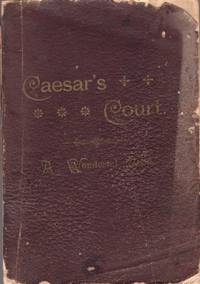 Caesar's Court. (A Wonderful Book) Being the Record Made by the Enemies of Jesus of Nazareth...